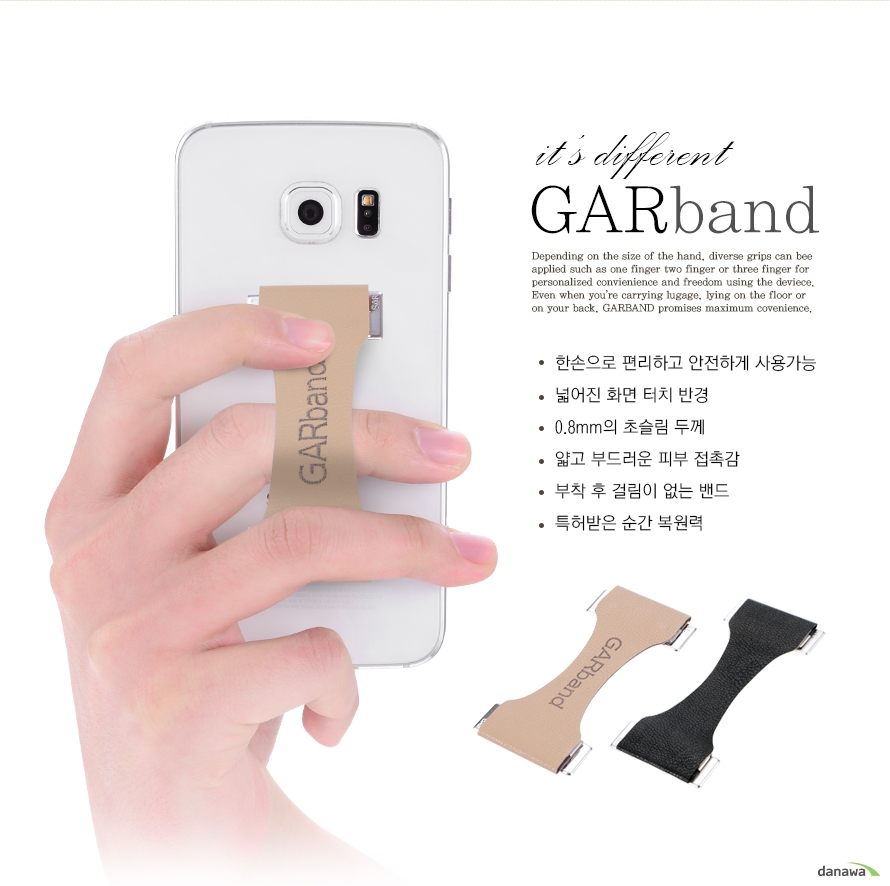 its differentGARbandDepending on the size of the hand, diverse grips can bee applied such as one finger two finger or three finger for personalized convienienceand freedom using the deviece. Even when you're carrying lugage, lying on the floor or on your back, GARBAND promises maximum covenience.한손으로 편리하고 안전하게 사용가능넓어진 화면 터치 반경0 8mm의 초슬림 두께얇고 부드러운 피부 접촉감부착 후 걸림이 없는 밴드특허받은 순간 복원력