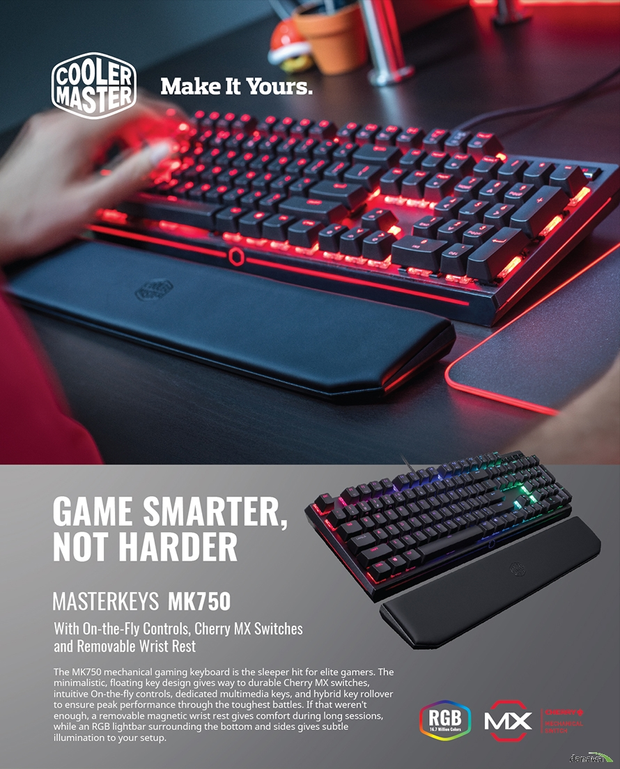 GAME SMARTER NOT HARDER    쿨러마스터 마스터키 MK750 RGB          WITH ON THE FLY CONTROLS CHERRY MX SWITCHES AND REMOVABLE WRIST REST